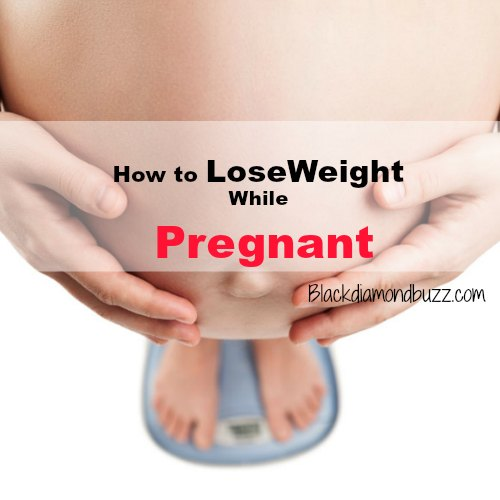 How To Lose Weight While Pregnant - 6 Healthy Weight Loss Tips